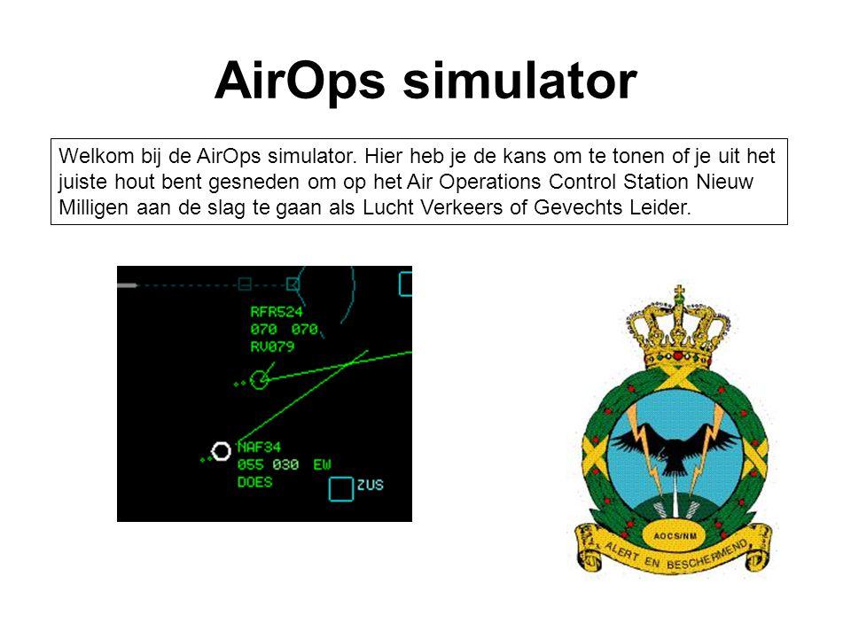 AirOps simulator Welkom bij de AirOps simulator. Hier heb je de kans om te tonen of je uit het juiste hout bent gesneden om op het Air Operations Cont