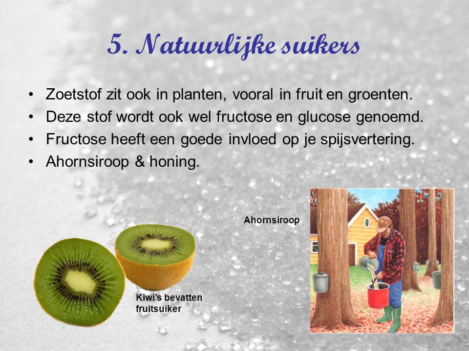 5.Natuurlijke suikers Zoetstof zit ook in planten, vooral in fruit en groenten.