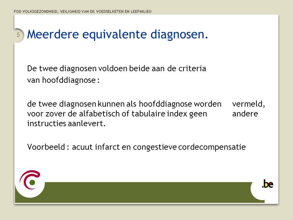FOD VOLKSGEZONDHEID, VEILIGHEID VAN DE VOEDSELKETEN EN LEEFMILIEU 5 Meerdere equivalente diagnosen. De twee diagnosen voldoen beide aan de criteria va