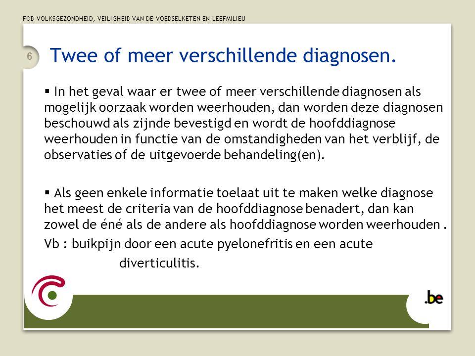 FOD VOLKSGEZONDHEID, VEILIGHEID VAN DE VOEDSELKETEN EN LEEFMILIEU 6 Twee of meer verschillende diagnosen.