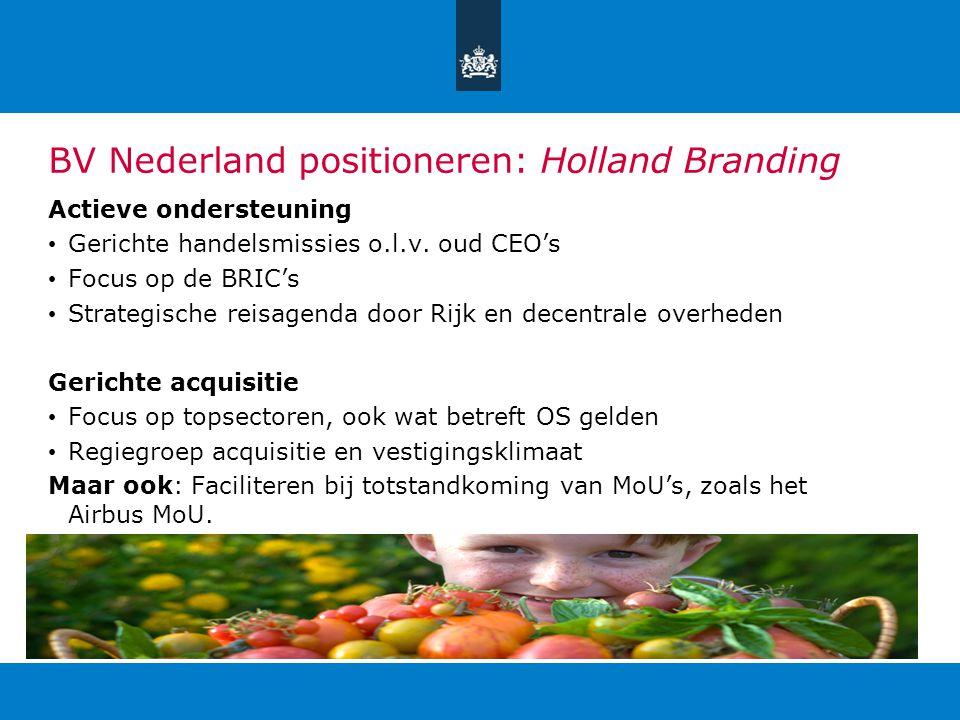 BV Nederland positioneren: Holland Branding Actieve ondersteuning Gerichte handelsmissies o.l.v. oud CEO's Focus op de BRIC's Strategische reisagenda