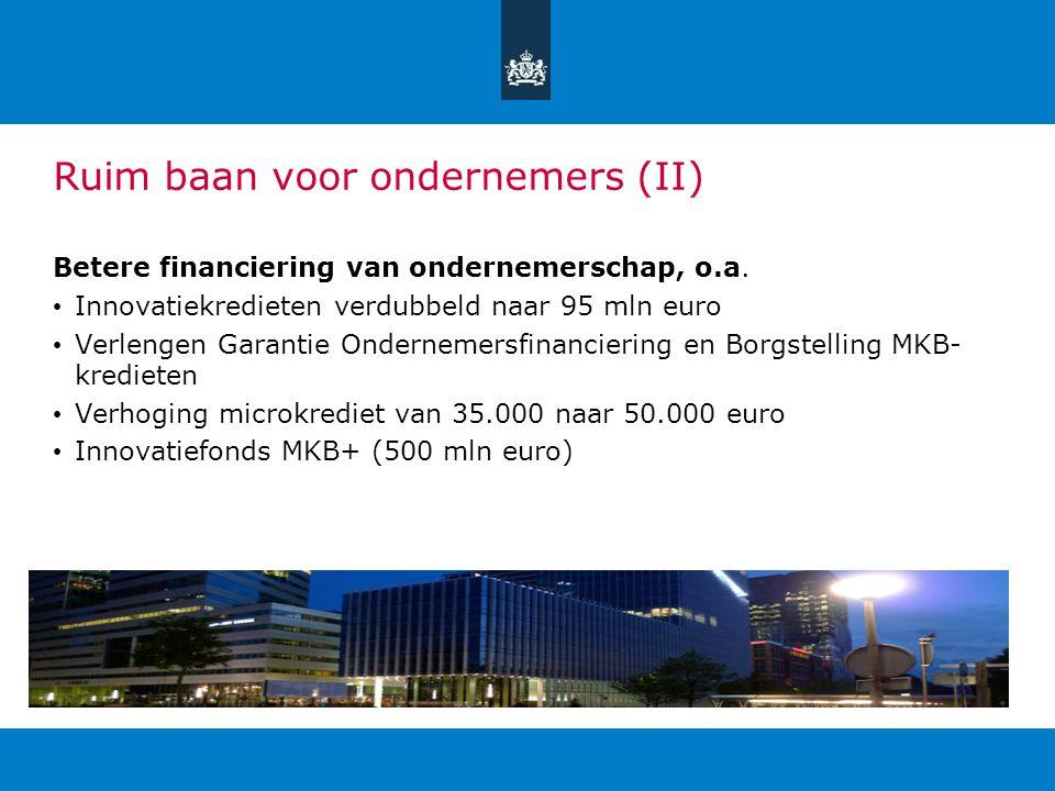 Ruim baan voor ondernemers (II) Betere financiering van ondernemerschap, o.a. Innovatiekredieten verdubbeld naar 95 mln euro Verlengen Garantie Ondern