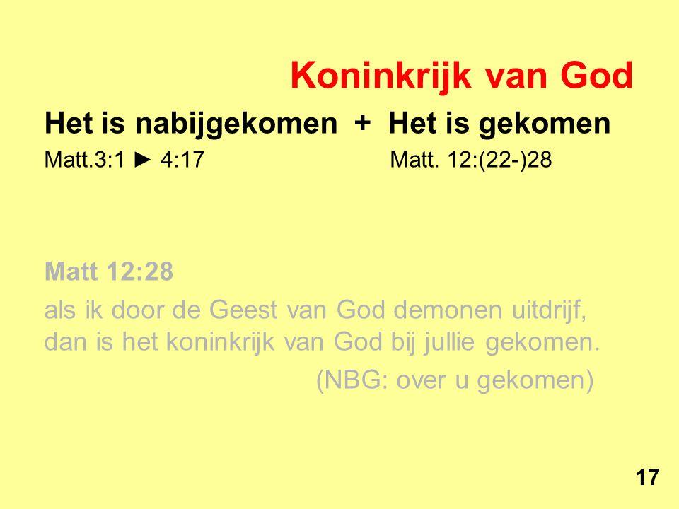 Koninkrijk van God Het is nabijgekomen + Het is gekomen Matt.3:1 ► 4:17 Matt.