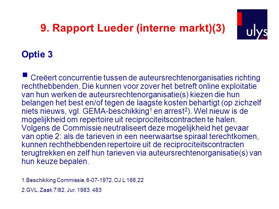 9. Rapport Lueder (interne markt)(3) Optie 3  Creëert concurrentie tussen de auteursrechtenorganisaties richting rechthebbenden. Die kunnen voor zove