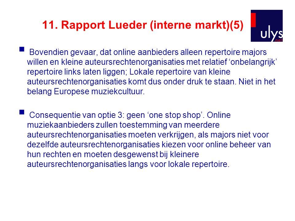 11. Rapport Lueder (interne markt)(5)  Bovendien gevaar, dat online aanbieders alleen repertoire majors willen en kleine auteursrechtenorganisaties m