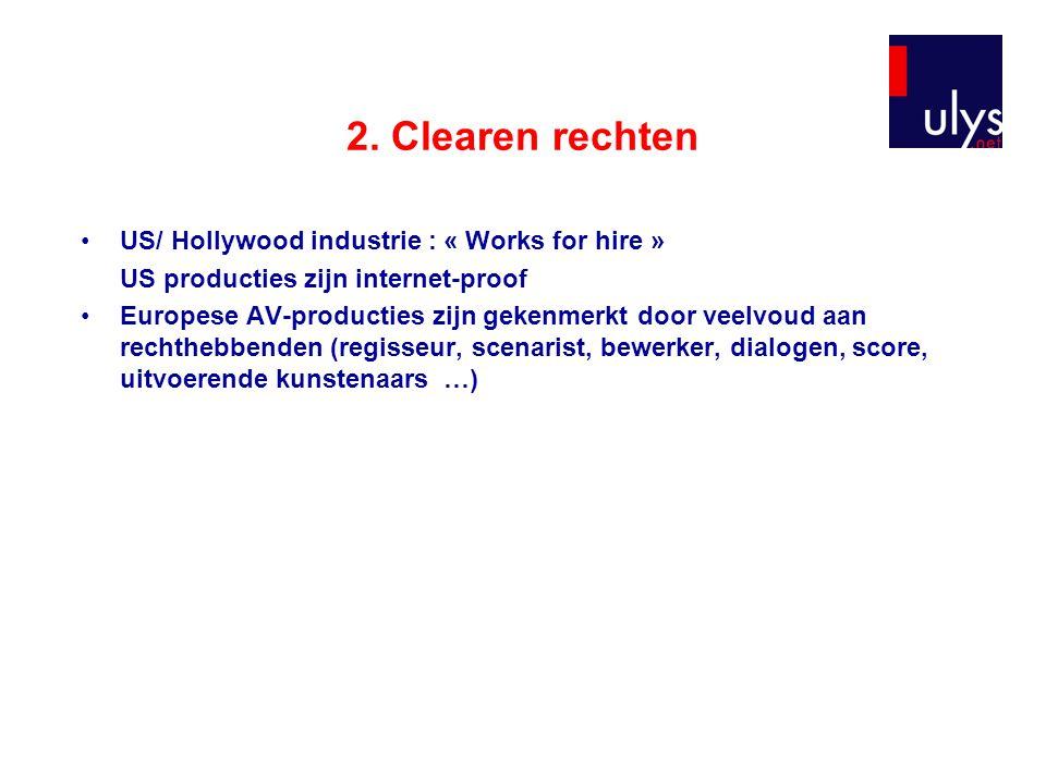 2. Clearen rechten US/ Hollywood industrie : « Works for hire » US producties zijn internet-proof Europese AV-producties zijn gekenmerkt door veelvoud