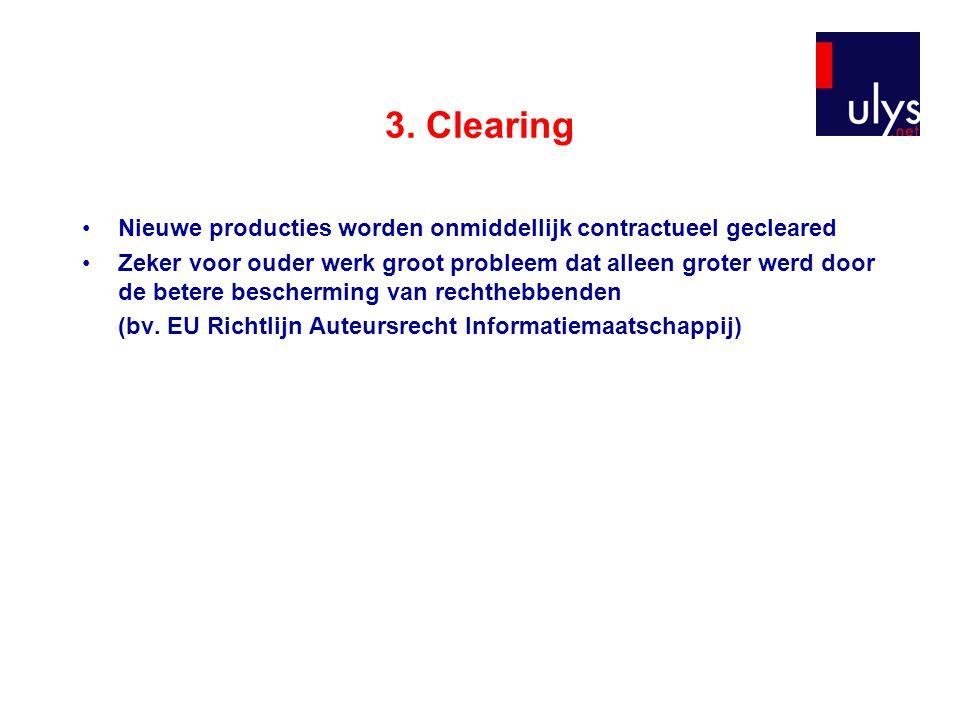 3. Clearing Nieuwe producties worden onmiddellijk contractueel gecleared Zeker voor ouder werk groot probleem dat alleen groter werd door de betere be
