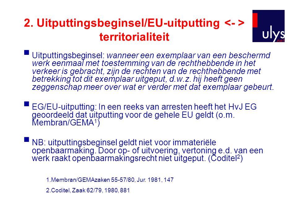 2. Uitputtingsbeginsel/EU-uitputting territorialiteit  Uitputtingsbeginsel: wanneer een exemplaar van een beschermd werk eenmaal met toestemming van