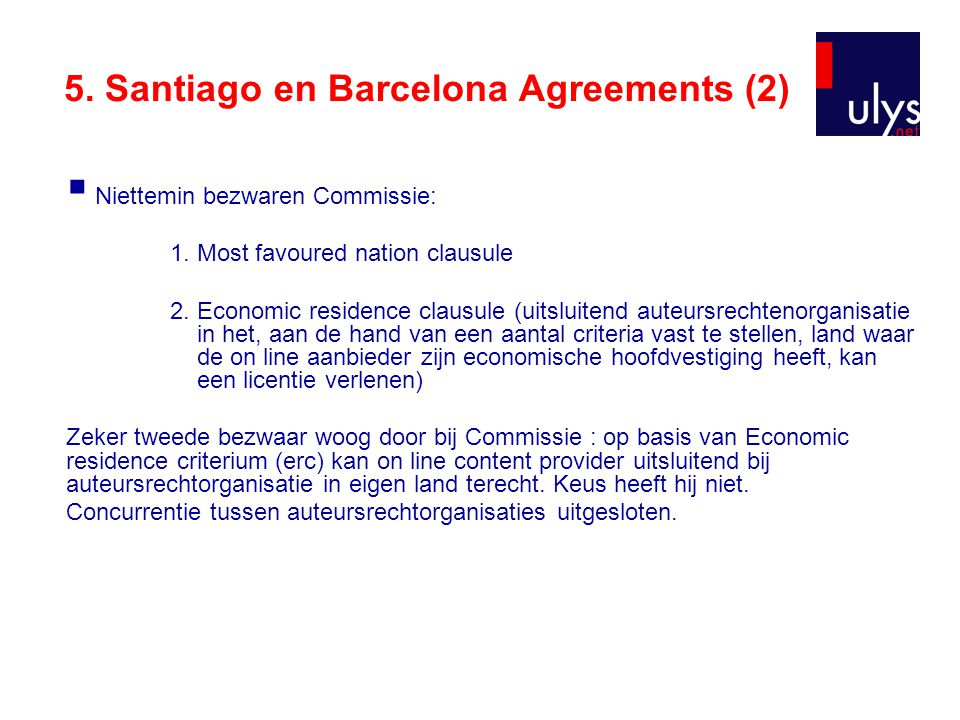 5. Santiago en Barcelona Agreements (2)  Niettemin bezwaren Commissie: 1.