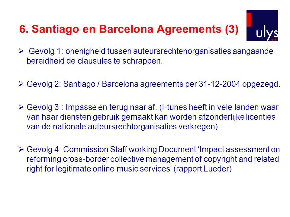 6. Santiago en Barcelona Agreements (3)  Gevolg 1: onenigheid tussen auteursrechtenorganisaties aangaande bereidheid de clausules te schrappen.  Gev
