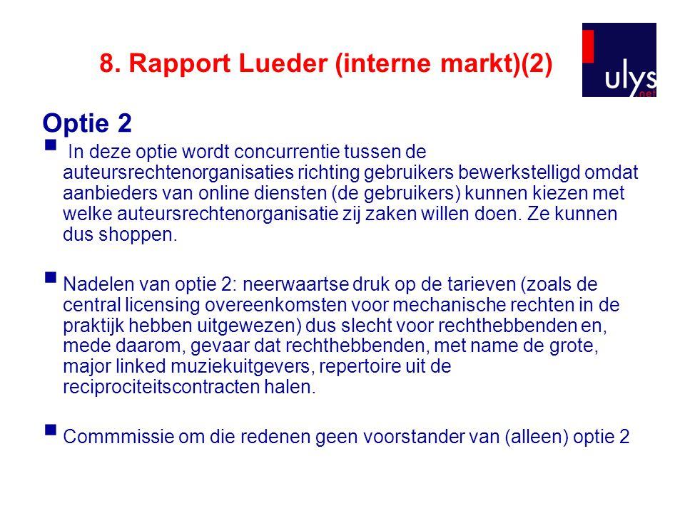 8. Rapport Lueder (interne markt)(2) Optie 2  In deze optie wordt concurrentie tussen de auteursrechtenorganisaties richting gebruikers bewerkstellig