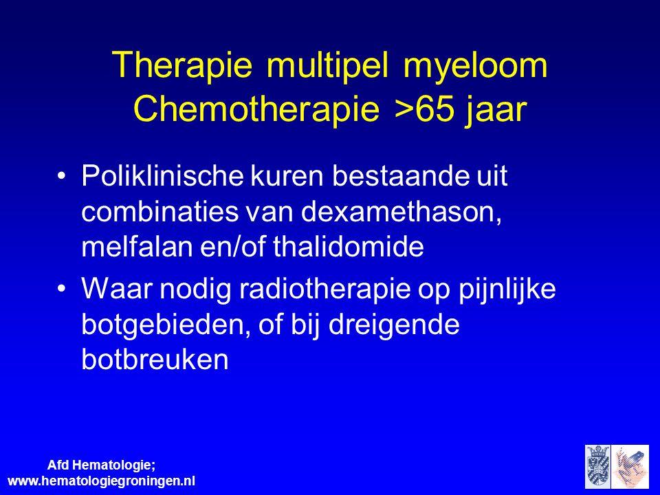 Afd Hematologie; www.hematologiegroningen.nl Therapie multipel myeloom Chemotherapie >65 jaar Poliklinische kuren bestaande uit combinaties van dexamethason, melfalan en/of thalidomide Waar nodig radiotherapie op pijnlijke botgebieden, of bij dreigende botbreuken
