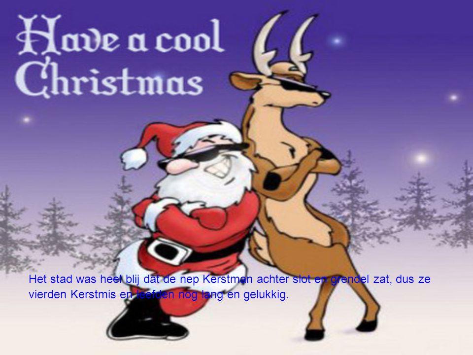 Het stad was heel blij dat de nep Kerstman achter slot en grendel zat, dus ze vierden Kerstmis en leefden nog lang en gelukkig.