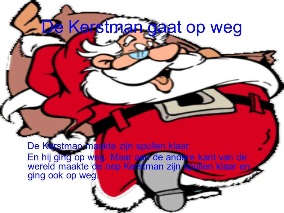 De Kerstman gaat op weg De Kerstman maakte zijn spullen klaar. En hij ging op weg. Maar aan de andere kant van de wereld maakte de nep Kerstman zijn s