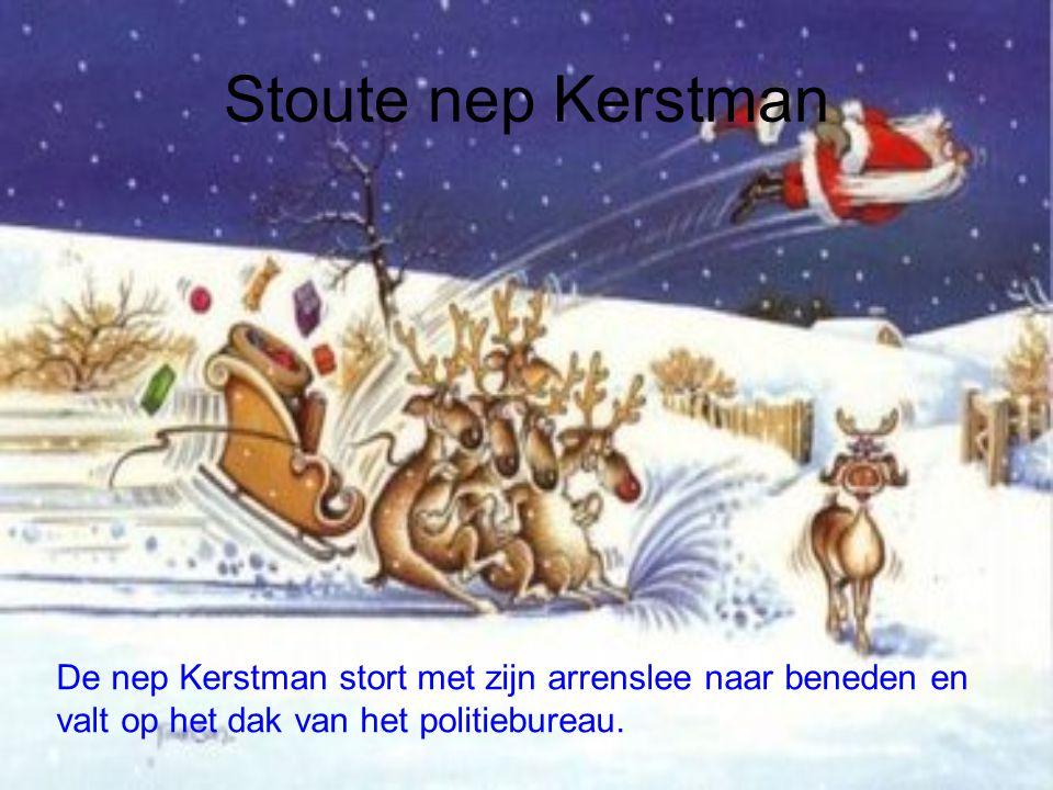 Stoute nep Kerstman De nep Kerstman stort met zijn arrenslee naar beneden en valt op het dak van het politiebureau.
