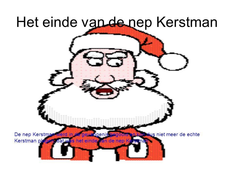 Het einde van de nep Kerstman De nep Kerstman werd in de gevangenis gegooid en kon dus niet meer de echte Kerstman plagen, dat was het einde van de ne