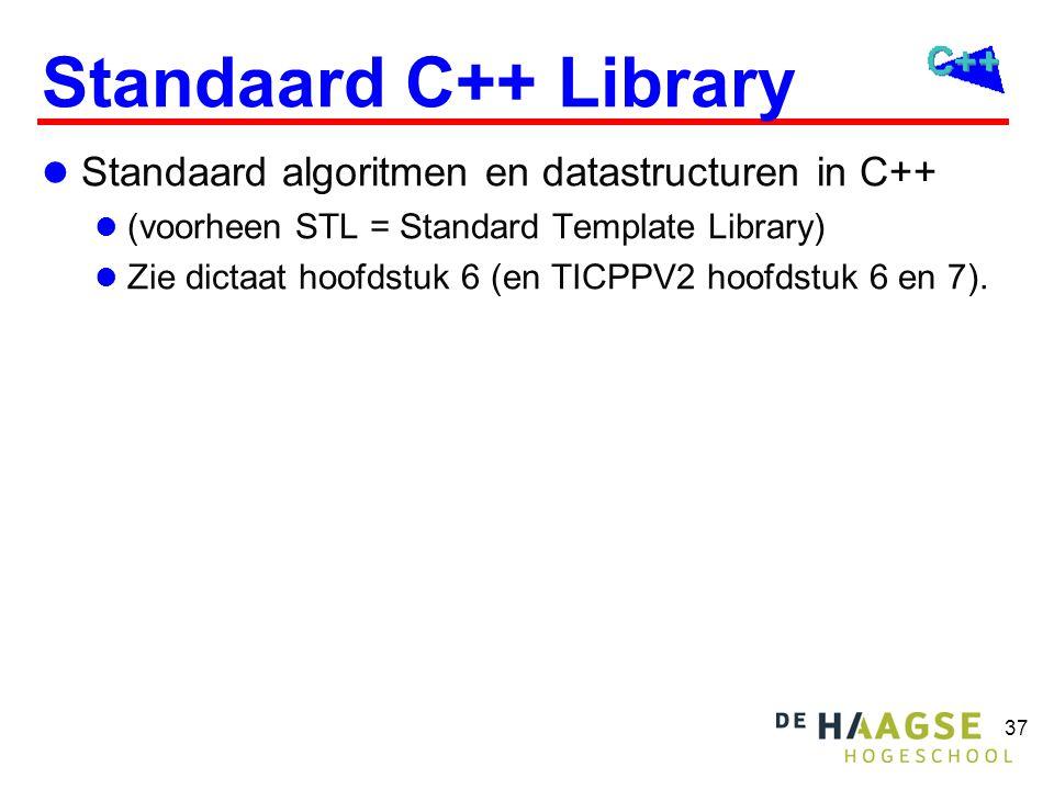 37 Standaard C++ Library Standaard algoritmen en datastructuren in C++ (voorheen STL = Standard Template Library) Zie dictaat hoofdstuk 6 (en TICPPV2 hoofdstuk 6 en 7).