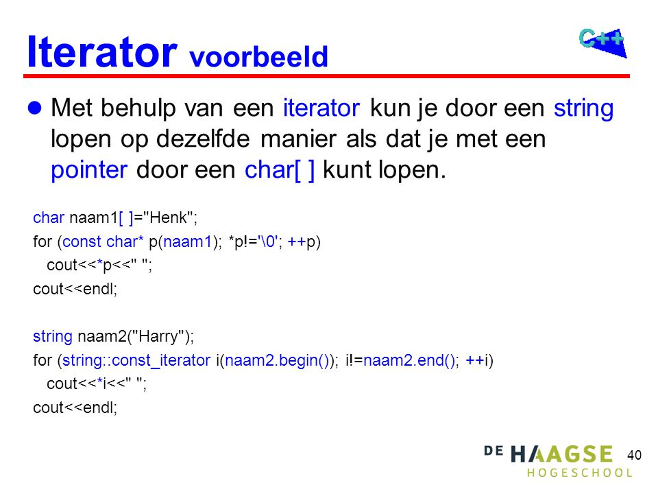 40 Iterator voorbeeld Met behulp van een iterator kun je door een string lopen op dezelfde manier als dat je met een pointer door een char[ ] kunt lopen.