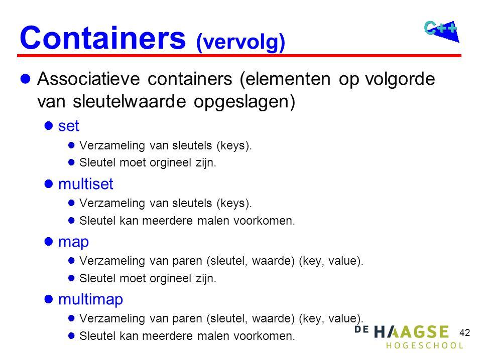 42 Containers (vervolg) Associatieve containers (elementen op volgorde van sleutelwaarde opgeslagen) set Verzameling van sleutels (keys).
