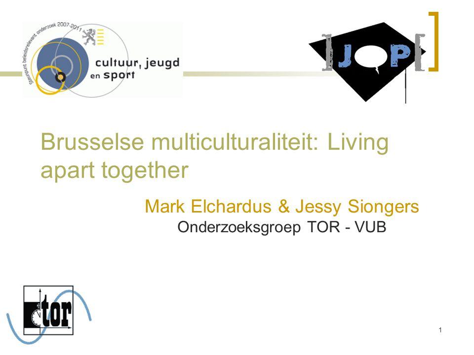 Brusselse multiculturaliteit: Living apart together Mark Elchardus & Jessy Siongers Onderzoeksgroep TOR - VUB 1