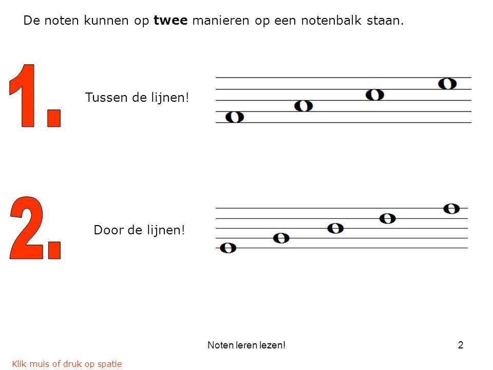 Noten leren lezen!2 De noten kunnen op twee manieren op een notenbalk staan. Tussen de lijnen! Door de lijnen! Klik muis of druk op spatie