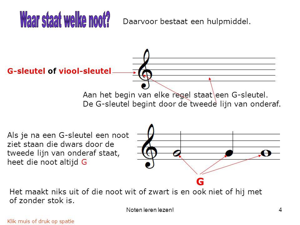 Noten leren lezen!4 Daarvoor bestaat een hulpmiddel. G-sleutel of viool-sleutel Aan het begin van elke regel staat een G-sleutel. De G-sleutel begint