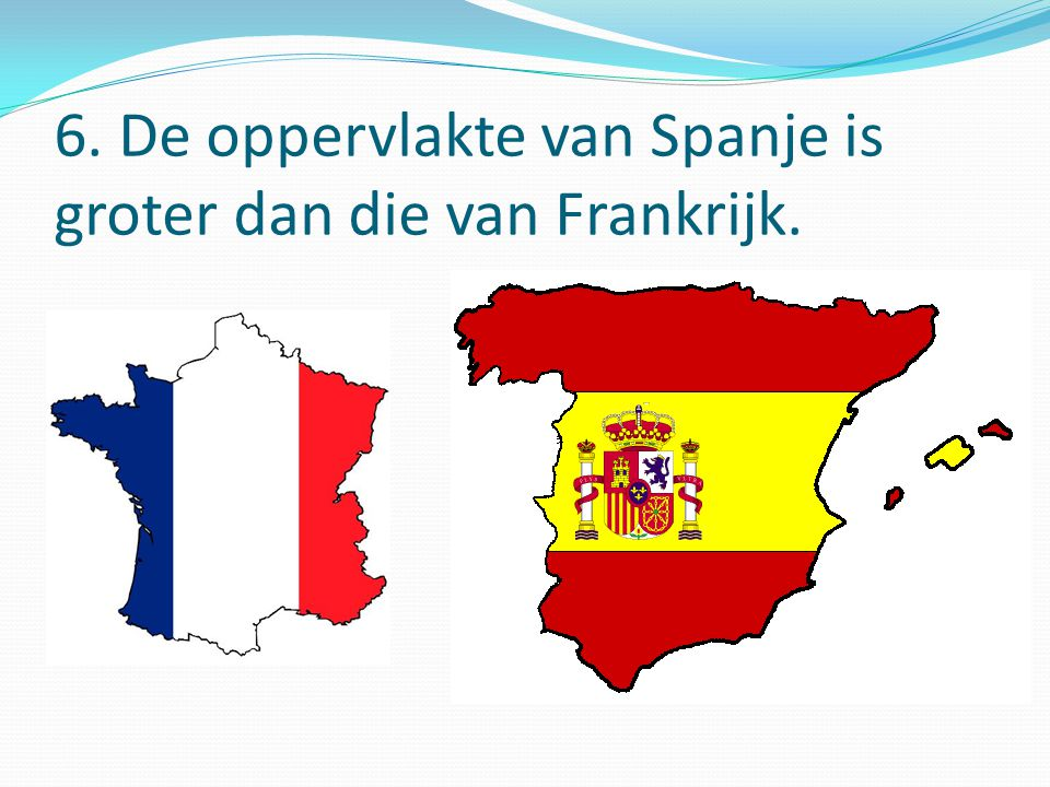 6. De oppervlakte van Spanje is groter dan die van Frankrijk.