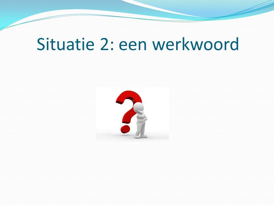 Situatie 2: een werkwoord