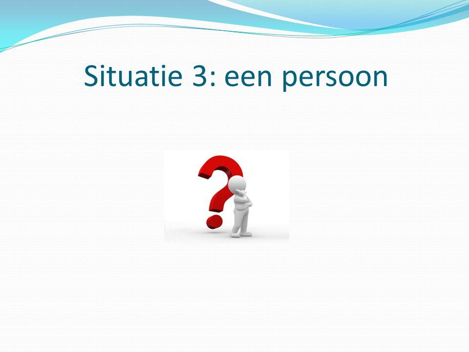 Situatie 3: een persoon
