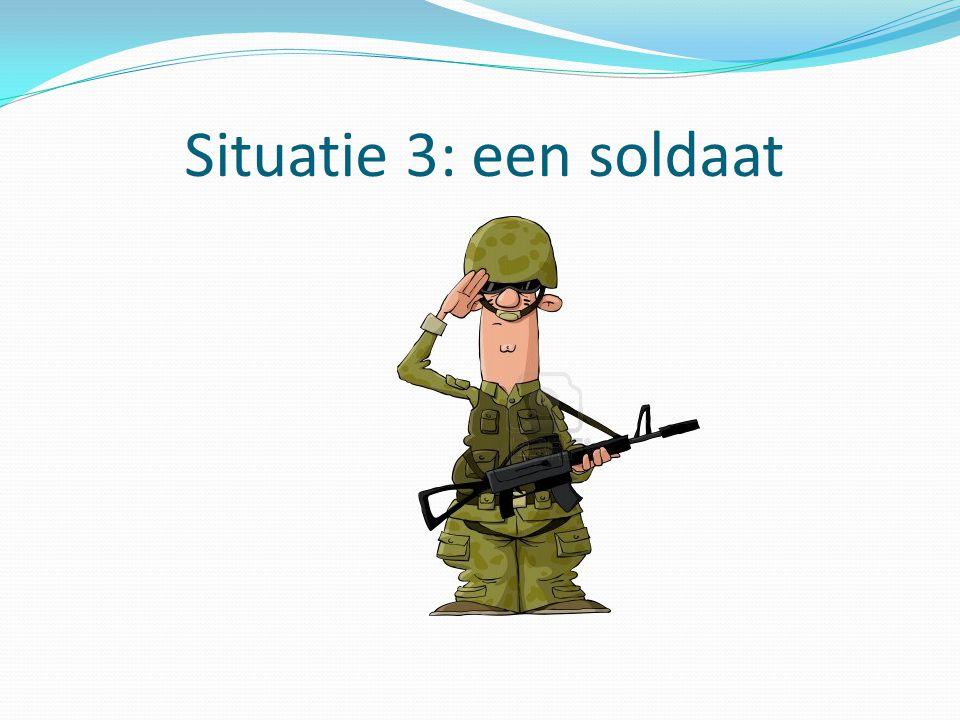 Situatie 3: een soldaat