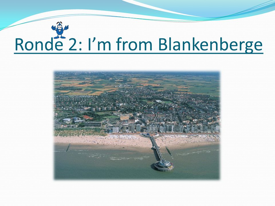 Ronde 2: I'm from Blankenberge