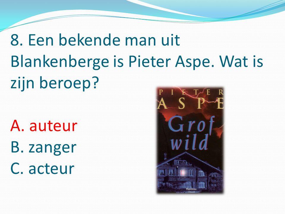 8. Een bekende man uit Blankenberge is Pieter Aspe.