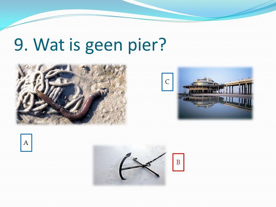 9. Wat is geen pier A B C
