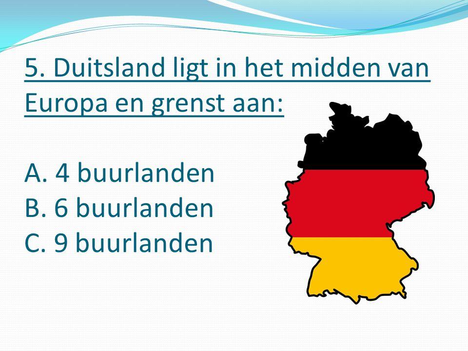 5. Duitsland ligt in het midden van Europa en grenst aan: A.