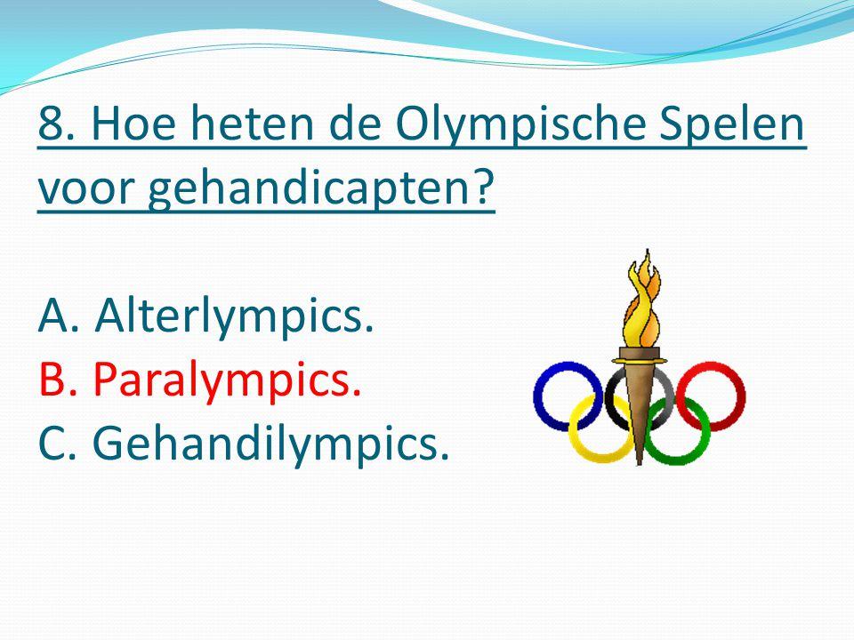 8. Hoe heten de Olympische Spelen voor gehandicapten.