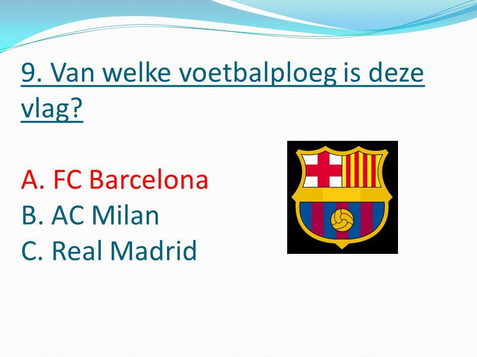 9. Van welke voetbalploeg is deze vlag A. FC Barcelona B. AC Milan C. Real Madrid