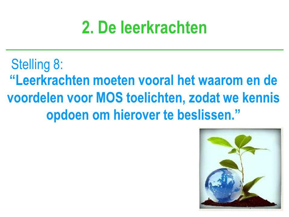 """2. De leerkrachten Stelling 8: """"Leerkrachten moeten vooral het waarom en de voordelen voor MOS toelichten, zodat we kennis opdoen om hierover te besli"""