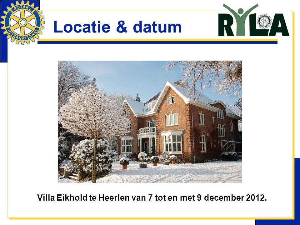 Locatie & datum Villa Eikhold te Heerlen van 7 tot en met 9 december 2012.