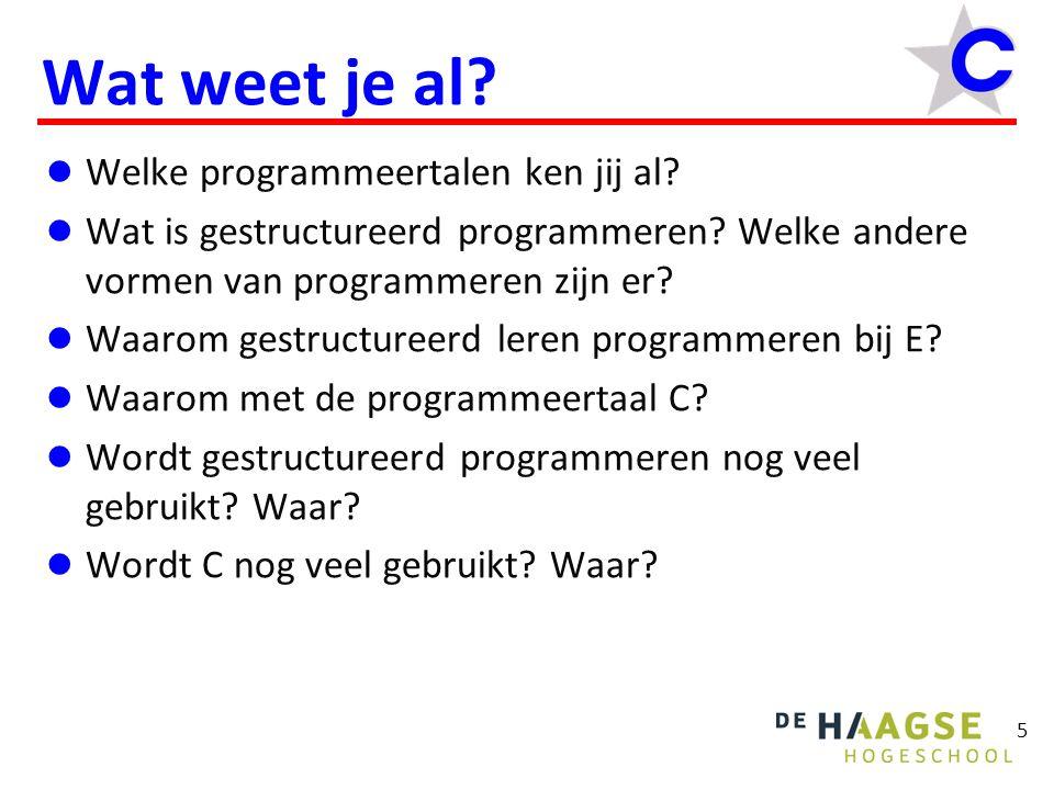5 Wat weet je al? Welke programmeertalen ken jij al? Wat is gestructureerd programmeren? Welke andere vormen van programmeren zijn er? Waarom gestruct
