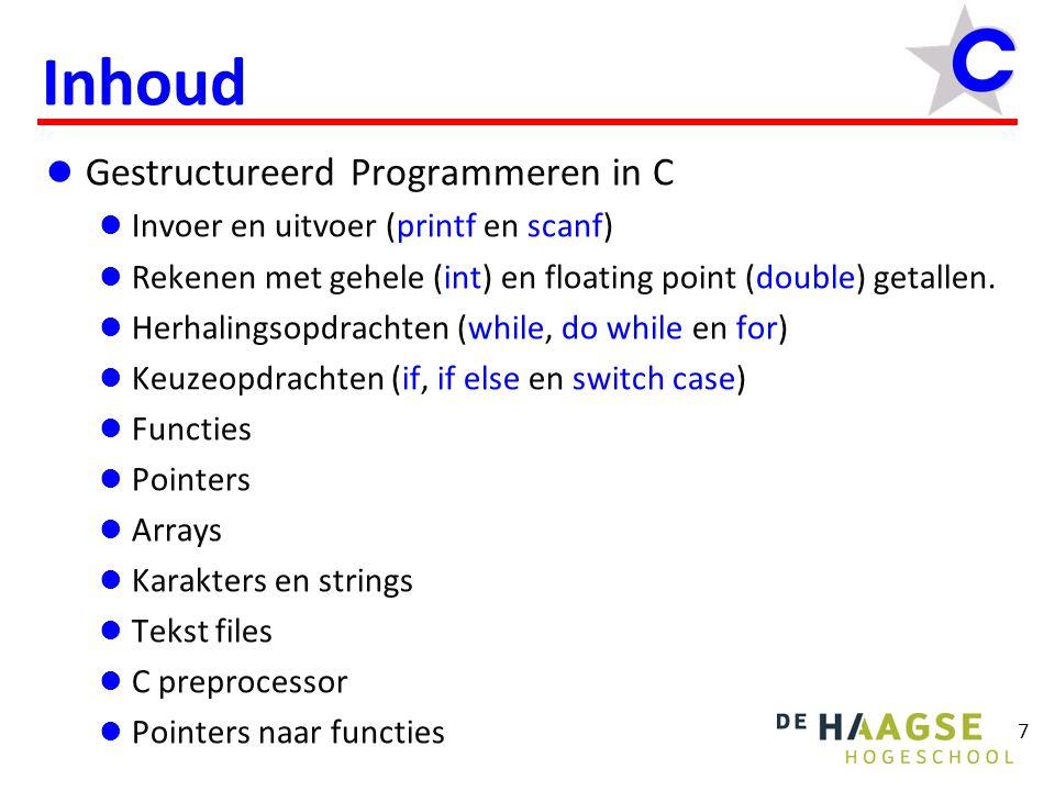 Inhoud Gestructureerd Programmeren in C Invoer en uitvoer (printf en scanf) Rekenen met gehele (int) en floating point (double) getallen. Herhalingsop