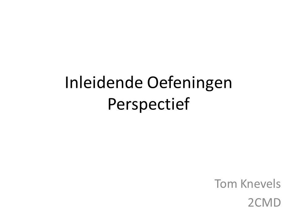 Inleidende Oefeningen Perspectief Tom Knevels 2CMD