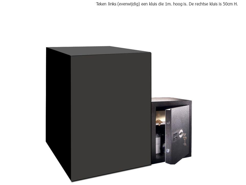 Teken links (evenwijdig) een kluis die 1m. hoog is. De rechtse kluis is 50cm H.