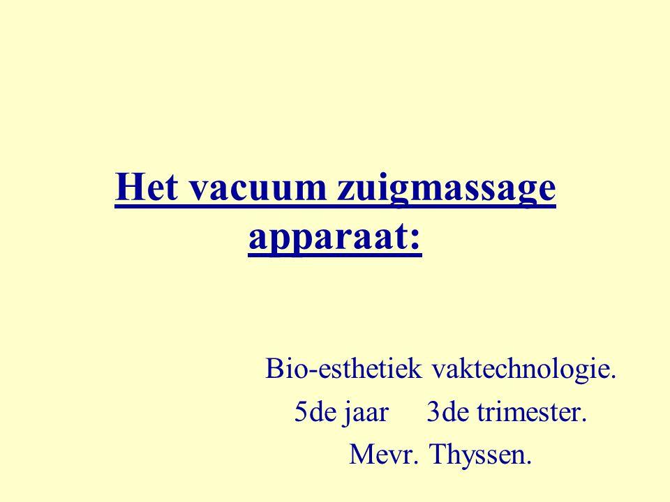 Het vacuum zuigmassage apparaat: Bio-esthetiek vaktechnologie. 5de jaar 3de trimester. Mevr. Thyssen.