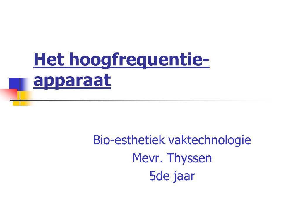 Het hoogfrequentie- apparaat Bio-esthetiek vaktechnologie Mevr. Thyssen 5de jaar