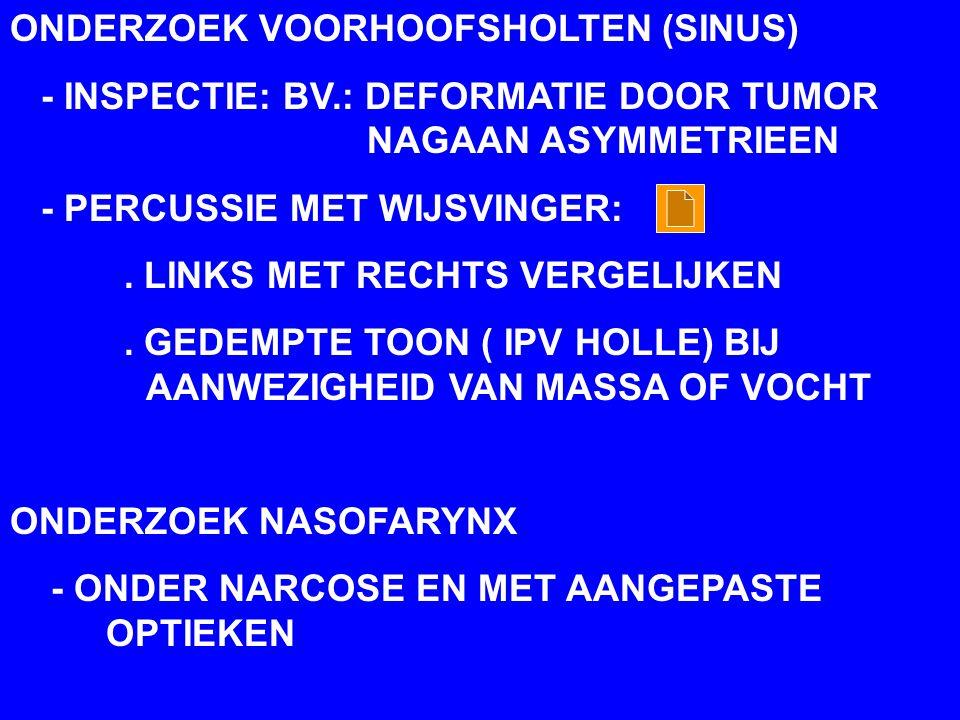 ONDERZOEK VOORHOOFSHOLTEN (SINUS) - INSPECTIE: BV.: DEFORMATIE DOOR TUMOR NAGAAN ASYMMETRIEEN - PERCUSSIE MET WIJSVINGER:.