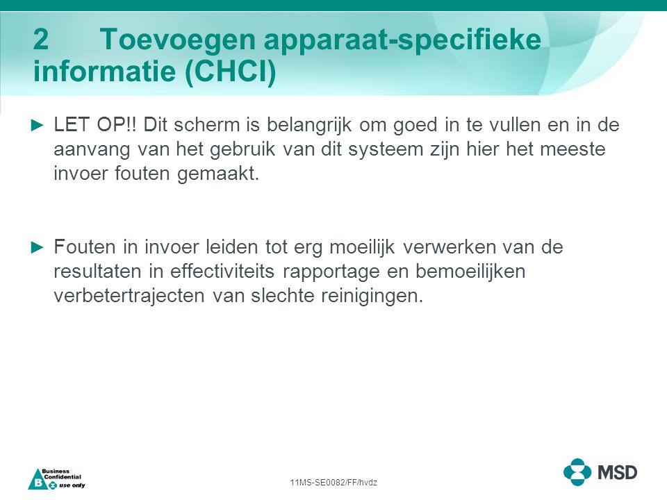 11MS-SE0082/FF/hvdz 2Toevoegen apparaat-specifieke informatie (CHCI) ► LET OP!.