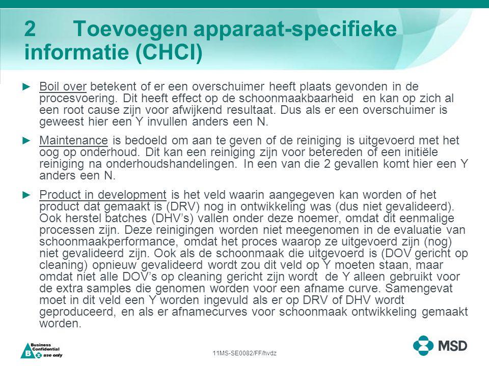 11MS-SE0082/FF/hvdz 2Toevoegen apparaat-specifieke informatie (CHCI) ► Boil over betekent of er een overschuimer heeft plaats gevonden in de procesvoering.