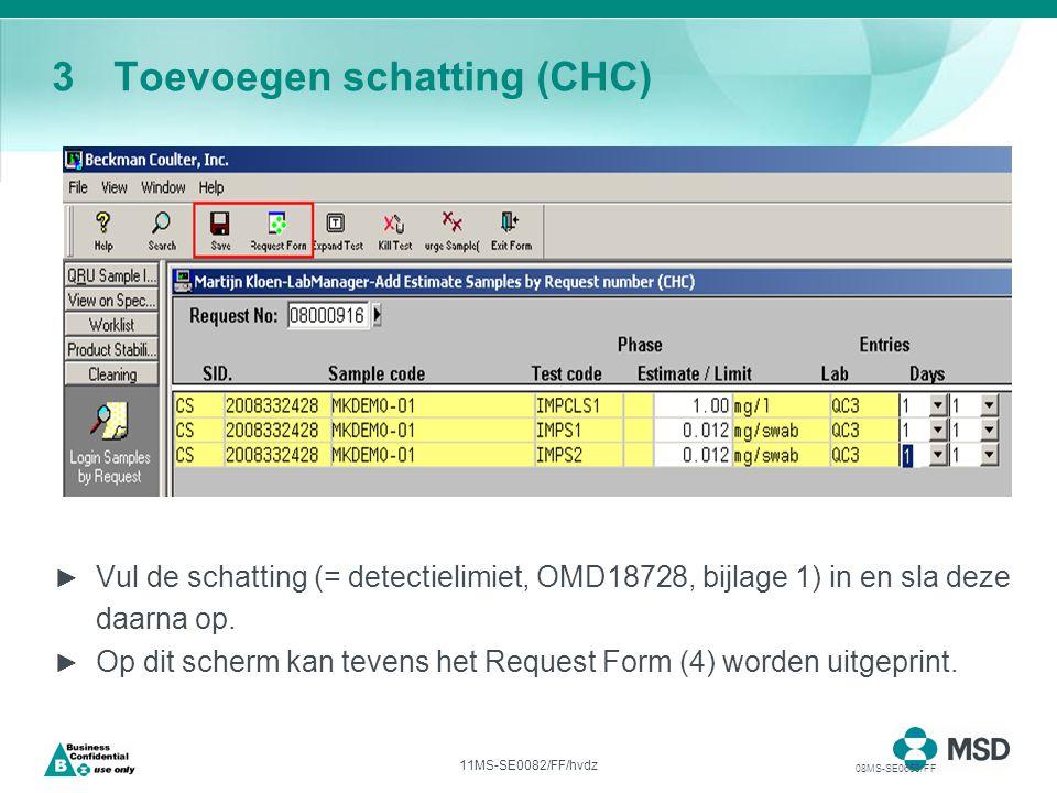 11MS-SE0082/FF/hvdz 3Toevoegen schatting (CHC) ► Vul de schatting (= detectielimiet, OMD18728, bijlage 1) in en sla deze daarna op.