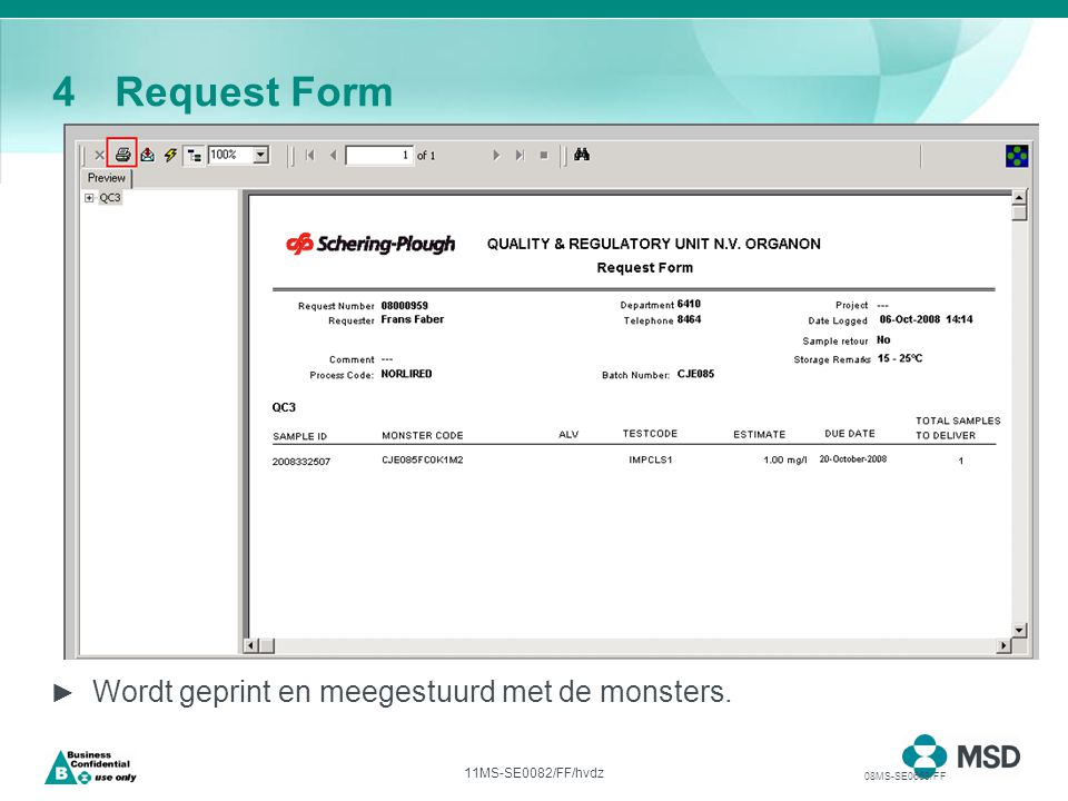 11MS-SE0082/FF/hvdz 4Request Form ► Wordt geprint en meegestuurd met de monsters. 08MS-SE0669/FF