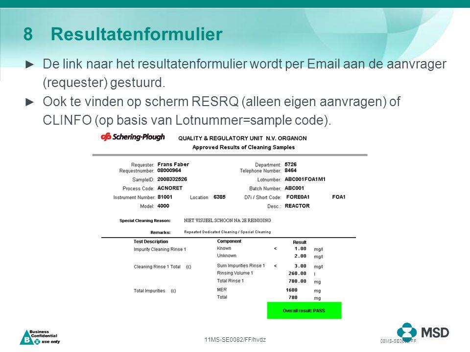 11MS-SE0082/FF/hvdz 8Resultatenformulier ► De link naar het resultatenformulier wordt per Email aan de aanvrager (requester) gestuurd.